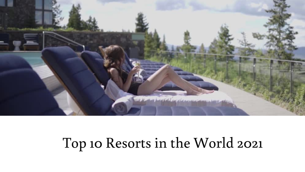 Top 10 Resorts in the World 2021.